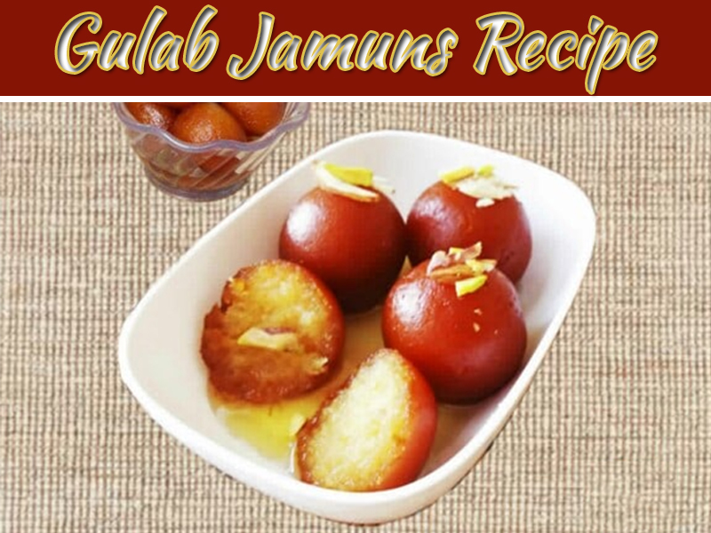 How To Prepare Yummy Gulab Jamuns At Home?