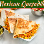 Authentic Mexican Quesadilla Recipe