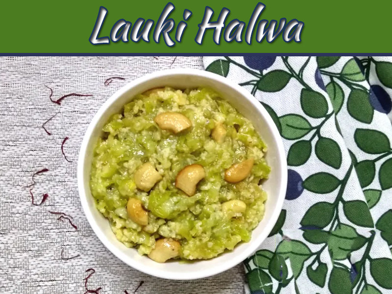 Lauki Halwa- A Healthy Treat For Your Family And Guests