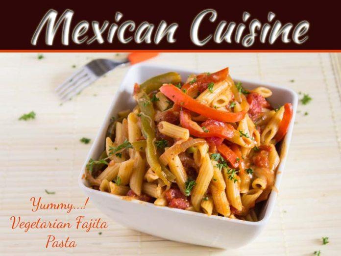 Taste The Wonderful Mexican Influenced Recipe: Vegetarian Fajita Pasta